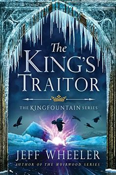 The King's Traitor (The Kingfountain Series Book 3) by [Wheeler, Jeff]