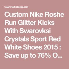 Custom Nike Roshe Run Glitter Kicks With Swarovksi Crystals Sport Red White Shoes 2015 : Save up to 76% OFF! Welcome to Nike Free 5.0 Online store
