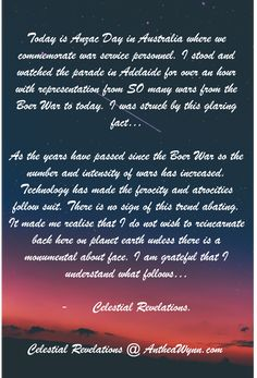 """#War, #reincarnation #afterlife why...? #ANZAC day is a time for #reflection, #gratitude and #choices..."" - Celestial Revelations.  Books By Spirits @ http://antheawynn.com/"