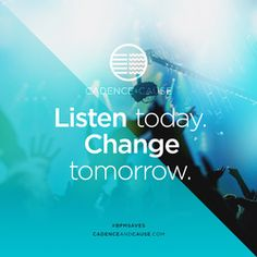 Listen Today. Change Tomorrow. | Cadence & Cause