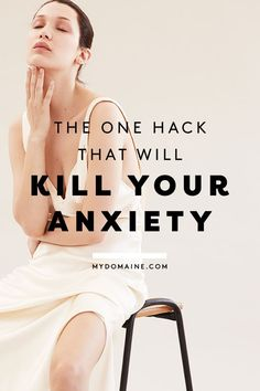 The One Hack That Will Kill Your Anxiety