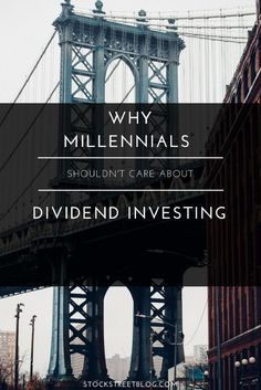 I'm going to go against the idea that dividend stock investing is the ancient key to stock market performance. Youth and dividends don't mix well.