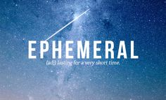 EPHEMERAL // by Daniel Dalton. 32 Of The Most Beautiful Words In The English Language