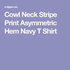 e6bbb040 Cowl Neck Stripe Print Asymmetric Hem Navy T Shirt Prendas De Punto, Cuello  De Capucha