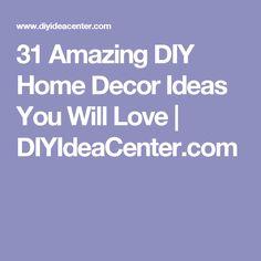 31 Amazing DIY Home Decor Ideas You Will Love | DIYIdeaCenter.com