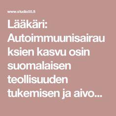 Lääkäri: Autoimmuunisairauksien kasvu osin suomalaisen teollisuuden tukemisen ja aivopesun seurausta - Studio55.fi