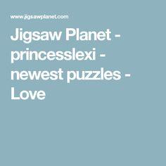 Jigsaw Planet - princesslexi - newest puzzles - Love