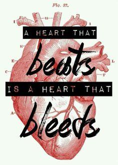 Um coração que bate é um coração que sangra.