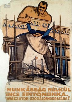 """There is no construction without the working class!"", Hungarian poster.  Artist: Mihály Biró, 1922."
