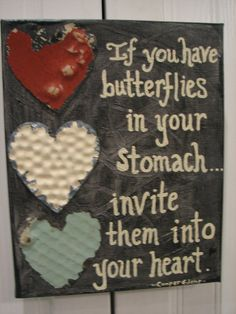 if you have butterflies in your stomach ...