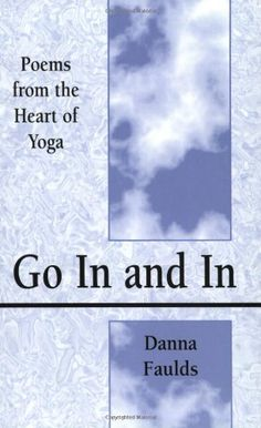 Go In and In: Poems From the Heart of Yoga by Danna Faulds,http://www.amazon.com/dp/0974410608/ref=cm_sw_r_pi_dp_bK4ftb1DSQ8A6WKE