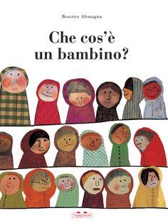 """Beatrice Alemagna, """"Che cos'è un bambino?"""", Topipittori"""