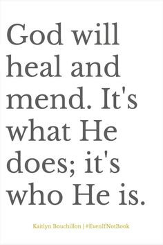 God will heal and mend. In your name Father place your healing hand on my friends heart.
