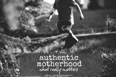 finding joy: authentic motherhood. what really matters.