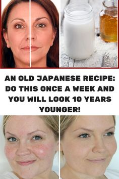 AN OLD JAPANESE RECIPE- DO THIS ONCE A WEEK AND YOU WILL LOOK 10 YEARS YOUNGER!