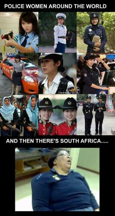 This is SO true ... South African cops are pathetic!!!