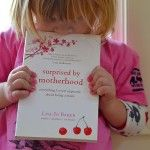 Surprised by Motherhood: The book I wrote for you and for me -      Lisa-Jo Baker