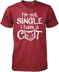 I'm Not Single I Have a Cat! The perfect t-shirt for any crazy cat lovers. Order yours today. Premium, Women's Fit & Long Sleeve T-Shirts Made from 100% pre-shrunk cotton jersey. Heathered colors cont