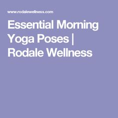 Essential Morning Yoga Poses | Rodale Wellness
