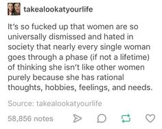 """I went through that phase and I'm not proud of it. Anytime anyone says or thinks """"I'm not like other women"""" they should stop and seriously consider what they're implying"""