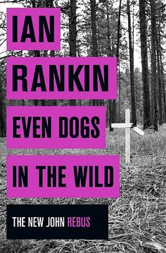 Even Dogs in the Wild by Ian Rankin  Excellent series!