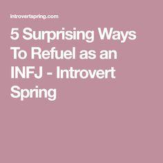 5 Surprising Ways To Refuel as an INFJ - Introvert Spring