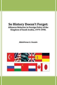 So History Doesn't Forget: Alliances Behavior in Foreign Policy of the Kingdom of Saudi Arabia,1979-1990