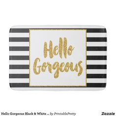 Hello Gorgeous Black & White Gold Glitter Stripes Bathroom Mat  http://www.zazzle.com/pd/spp/pt-zazzle_bathmat?dz=8d4ff560-d1bc-421a-8d33-9631f854b74d&clone=true&pending=true&style=rect_large&design.areas=%5Bzazzle_bathmat_rect_large_front%5D&view=113597293120780544&CMPN=shareicon&lang=en&social=true&rf=238588924226571373