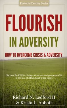 Flourish In Adversity - How to Overcome Crisis and Adversity (Restored Destiny Book 1) by [Ledford II, Richard N. , Abbott, Krista L. ]