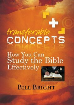 How You Can Study the Bible Effectively (Transferable Concepts) by Bill Bright. $3.29. 64 pages. Publication: September 19, 2010. Publisher: Campus Crusade for Christ, New Life Resources (September 19, 2010)