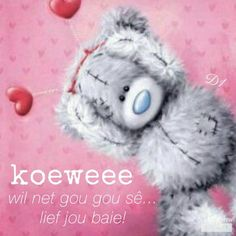 koewee wil net gou gou sê.. lief jou baie! Unconditional Love Quotes, Love Is Cartoon, Baby Boy Knitting Patterns, Teddy Bear Pictures, Afrikaanse Quotes, Goeie More, Love My Sister, Qoutes About Love, Tatty Teddy
