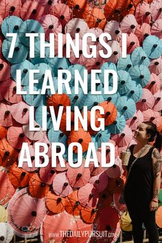 7 Things I learned Living Abroad – The Daily Pursuit