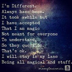 It took awhile but I have accepted That I am magic Not meant for everyone To understand, So they question. I will stay in my lane Being all magical and stuff. Great Quotes, Quotes To Live By, Me Quotes, Inspirational Quotes, Naive Quotes, Quotable Quotes, Spirit Quotes, Book Quotes, Witch Quotes