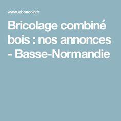 Bricolage combiné bois : nos annonces - Basse-Normandie