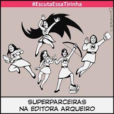 #EscutaEssaTirinha 0003 – Superparceiras A Arqueiro, minha editora favorita, não podia faltar na tirinha. Sempre juntas em super aventuras literárias!