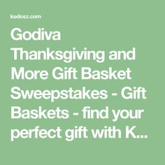 Godiva Thanksgiving and More Gift Basket Sweepstakes - Gift Baskets - find your perfect gift with Kudosz Gift Baskets