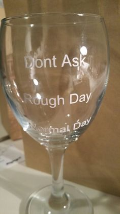Rough Day Glass Rough Day, Vinyl Designs, Wine Glass, Tableware, Prints, Bad Day, Dinnerware, Dishes, Porcelain Ceramics