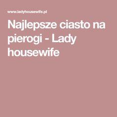 Najlepsze ciasto na pierogi - Lady housewife
