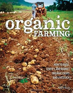Organic Farming: How to Raise, Certify, and Market Organic Crops and Livestock by Peter V. Fossel http://www.amazon.com/dp/0760345716/ref=cm_sw_r_pi_dp_JYoAub16H45SK