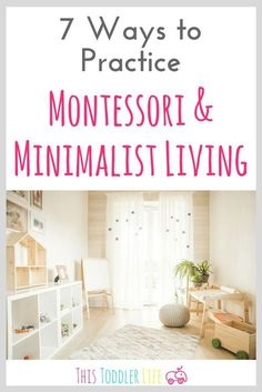 Montessori & minimalist living compliment each other perfectly. If you're ready to start practicing one or the other you can find 7 helpful ways to get started right here! Montessori Toddler, Montessori Living, Montessori home, Montessori resources #montessori #montessoritoddler #montessorihome Minimalist living #minimalism #minimalist