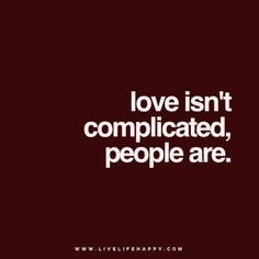 """""""Love isn't complicated, people are."""""""