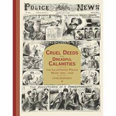 Cruel Deeds and Dreadful Calamities: The Illustrated Police News 1864-1938 (hardback) on British Library