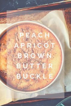 Peach-Apricot Buckle, with brown butter and buttermilk Apricot Cobbler, Apricot Cake, Easy Cake Recipes, Fruit Recipes, Dessert Recipes, Breakfast Recipes, Cupcake Recipes, Sweet Recipes, Summer Desserts