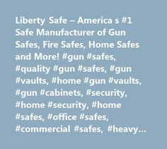 Liberty Safe – America s #1 Safe Manufacturer of Gun Safes, Fire Safes, Home Safes and More! #gun #safes, #quality #gun #safes, #gun #vaults, #home #gun #vaults, #gun #cabinets, #security, #home #security, #home #safes, #office #safes, #commercial #safes, #heavy #duty #safes, #fire #safes…