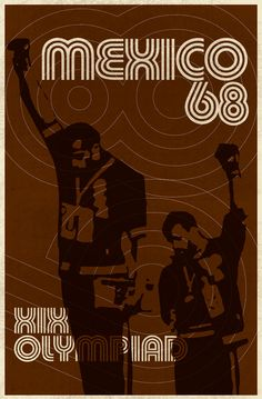 Mexico 68. Olympic poster. Such a powerful act by Tommie Smith and John Carlos