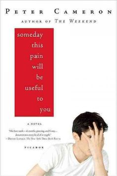 """Someday This Pain Will Be Useful to You (Peter Cameron). """"I've actually bought copies & given them away to total strangers--it's a rather embarrassing practice, but that is how much I want to…rouse the world into recognizing the book's sheer excellence… Acknowledging that it's awkward to be an introvert in a world of extroverts; that the teen years are usually not the best years of our lives, despite all hype to the contrary; & that it can be terrifying to reach out for the things we want."""""""