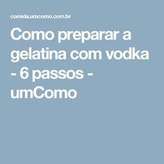 Como preparar a gelatina com vodka - 6 passos - umComo