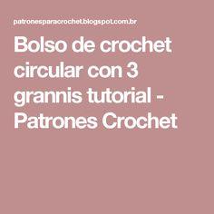 Bolso de crochet circular con 3 grannis tutorial - Patrones Crochet