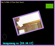 How To Make A Plate Rack Insert 100619 - The Best Image Search