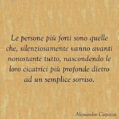 the strongest people are the ones who quietly go on in spite of everything, hiding their deepest scars behind a simple smile Italian Phrases, Italian Quotes, Bff Quotes, Words Quotes, Funny Quotes, Quotes About Everything, My Mood, Life Motivation, Note To Self